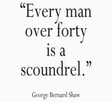 """GBS, """"Every man over forty is a scoundrel."""" George Bernard Shaw by TOM HILL - Designer"""