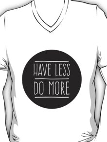 Have Less Do More T-Shirt