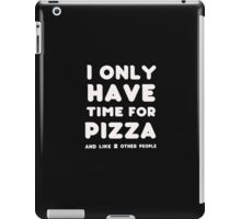 I only time for Pizza and like 2 other people - T-shirts & Hoddies iPad Case/Skin