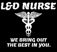 l and d nurse we bring out the best in you by teeshoppy