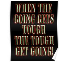 Get Tough! When the going gets tough, the tough get going! On BLACK Poster