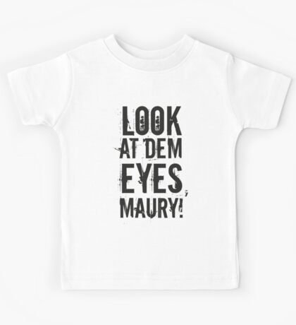look at dem eyes, maury! II Kids Tee