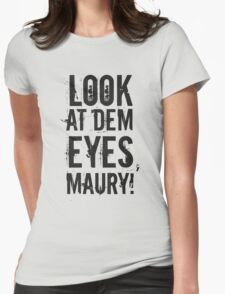 look at dem eyes, maury! II Womens Fitted T-Shirt
