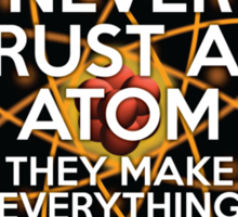 NEVER TRUST AN ATOM Sticker