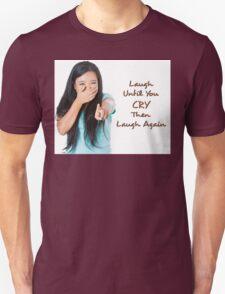 Laugh Until You Cry Unisex T-Shirt