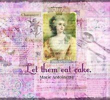 Let Them Eat Cake quote BY Marie Antoinette by goldenslipper