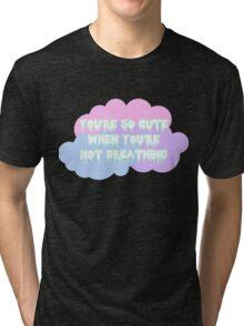 You're so cute Tri-blend T-Shirt