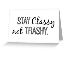 Stay Classy not Trashy in black Greeting Card