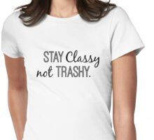 Stay Classy not Trashy in black Womens Fitted T-Shirt