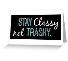 Stay Classy not Trashy in white Greeting Card