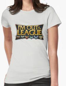 I'm out of your League - League of Legends T-Shirt