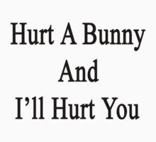 Hurt A Bunny And I'll Hurt You  by supernova23
