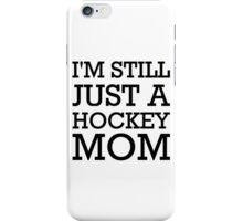 I'm still just a hockey mom iPhone Case/Skin