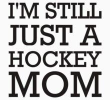 I'm still just a hockey mom by Designzz