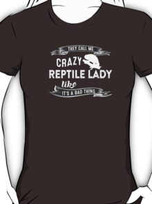 They Call Me Crazy Reptile Lady Like It's A Bad Thing T-Shirt