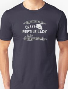 They Call Me Crazy Reptile Lady Like It's A Bad Thing Unisex T-Shirt
