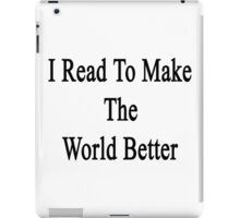 I Read To Make The World Better  iPad Case/Skin