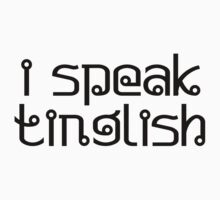 i speak tinglish by iloveisaan