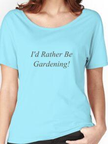 I'd Rather Be Gardening - Grass Green Women's Relaxed Fit T-Shirt
