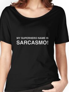 SARCASMO - My Superhero name Women's Relaxed Fit T-Shirt