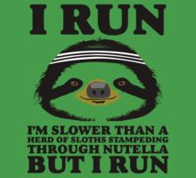 I RUN. I'm Slower Than A Herd Of Sloths Stampeding Through Nutella, But I Run by designbymike