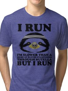 I RUN. I'm Slower Than A Herd Of Sloths Stampeding Through Nutella, But I Run Tri-blend T-Shirt