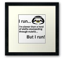 I RUN. I'm Slower Than A Herd Of Sloths Stampeding Through Nutella, But I Run Framed Print