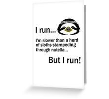 I RUN. I'm Slower Than A Herd Of Sloths Stampeding Through Nutella, But I Run Greeting Card
