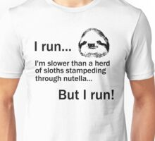 I RUN. I'm Slower Than A Herd Of Sloths Stampeding Through Nutella, But I Run Unisex T-Shirt