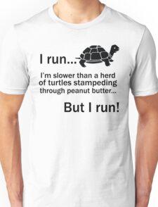 I RUN. I'm Slower Than A Herd Of Turtles Stampeding Through Peanut Butter, But I Run Unisex T-Shirt
