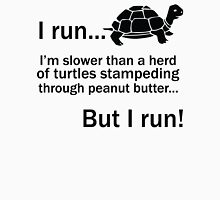 I RUN. I'm Slower Than A Herd Of Turtles Stampeding Through Peanut Butter, But I Run Unisex T-Shirt