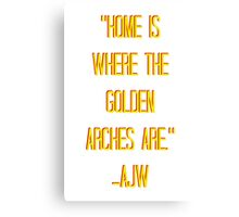 Home Is Where The Golden Arches Are Canvas Print