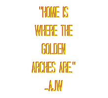 Home Is Where The Golden Arches Are Photographic Print