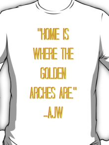 Home Is Where The Golden Arches Are T-Shirt