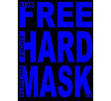 LIVE FREE, FIGHT HARD, DIE WITH YOUR MASK ON Photographic Print
