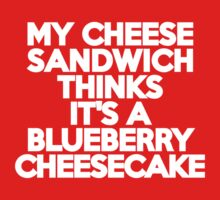 My cheese sandwich thinks it's a blueberry cheesecake Kids Clothes