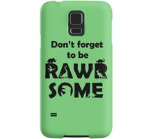 Don't Forget To Be Rawrsome (Dinosaurs) Samsung Galaxy Case/Skin