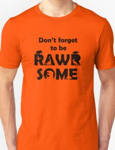 Don't Forget To Be Rawrsome (Dinosaurs) T-Shirt