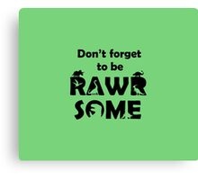 Don't Forget To Be Rawrsome (Dinosaurs) Canvas Print