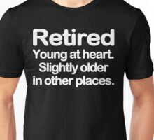 Retired young at heart slightly older in other places Funny Geek Nerd Unisex T-Shirt