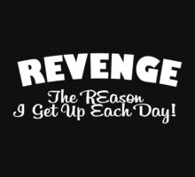 REVENGE THE REASON I GET UP EACH DAY Funny Geek Nerd by fikzuleh