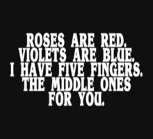 Roses Are Red Violets Are Blue I Have Five Fingers The Middle Ones For You Funny Geek Nerd by fikzuleh