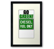 go green! diesel fuel only Framed Print
