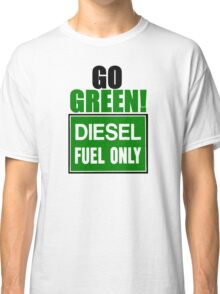 go green! diesel fuel only Classic T-Shirt