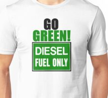 go green! diesel fuel only Unisex T-Shirt