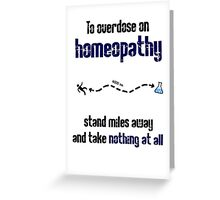 How to overdose on homeopathy Greeting Card