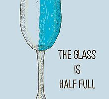 The Glass is Half Full by Rendra .