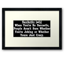 Sarchotic adj When Youre So Sarcastic People Arent Sure Whether Youre Joking or Whether Youre Just Crazy Funny Geek Nerd Framed Print