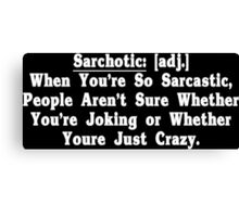Sarchotic adj When Youre So Sarcastic People Arent Sure Whether Youre Joking or Whether Youre Just Crazy Funny Geek Nerd Canvas Print