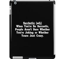 Sarchotic adj When Youre So Sarcastic People Arent Sure Whether Youre Joking or Whether Youre Just Crazy Funny Geek Nerd iPad Case/Skin